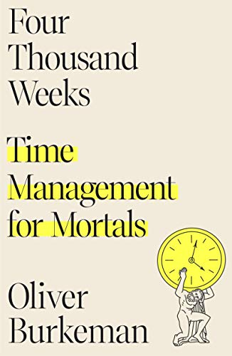 Four Thousand Weeks: Time Management for Mortals