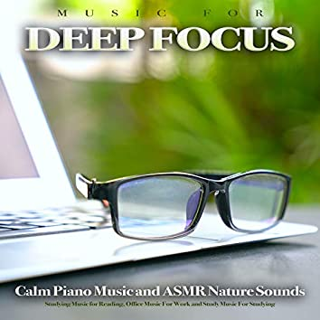 Music For Deep Focus: Calm Piano Music and ASMR Nature Sounds, Studying Music for Reading, Office Music For Work and Study Music For Studying