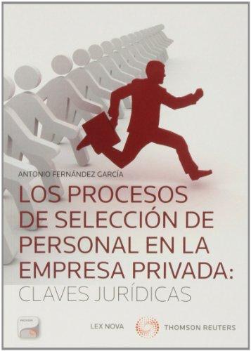Procesos de selección de personal en la empresa privada:claves jurídicas,Los