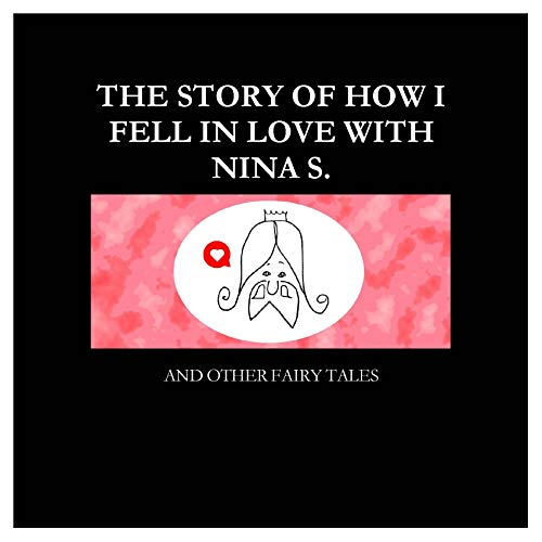 How I fell in love with Nina S ... and other fairy tales (Lucie Go's Fairy Tales Book 1) (English Edition)