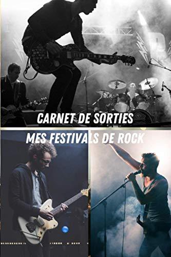 Carnet de Sorties mes Festivals de Rock: Pour garder des traces de tous vos concerts et festivals   100 pages pré-remplies   Cadeau idéal à offrir ou à s'offrir