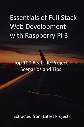 Essentials of Full Stack Web Development with Raspberry Pi 3: Top...