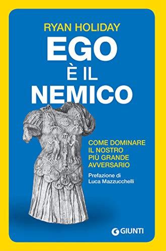 Ego è il nemico: Come dominare il nostro più grande avversario