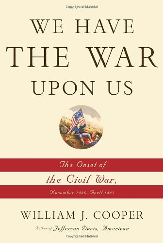 Image of We Have the War Upon Us: The Onset of the Civil War, November 1860-April 1861