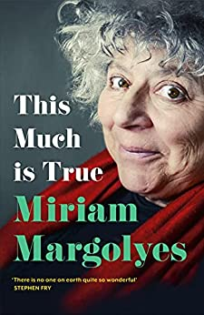 This Much is True: 'There's never been a memoir so packed with eye-popping, hilarious and candid stories' DAILY MAIL by [Miriam Margolyes]