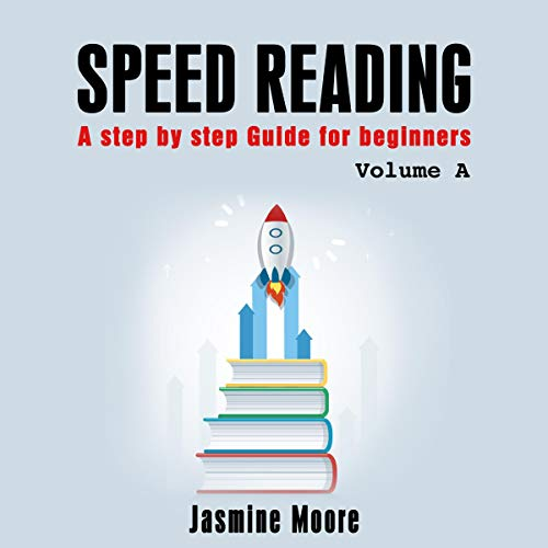 Speed Reading: A Step by Step Guide for Beginners, Volume A cover art
