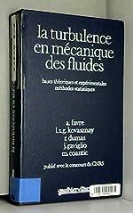 La Turbulence en mécanique des fluides - Bases théoriques et expérimentales, méthodes statistiques d'Alexandre Favre