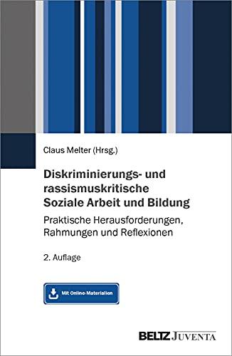 Diskriminierungs- und rassismuskritische Soziale Arbeit und Bildung: Praktische Herausforderungen, Rahmungen und Reflexionen. Mit Online-Material