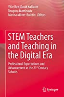 STEM Teachers and Teaching in the Digital Era: Professional Expectations and Advancement in the 21st Century Schools