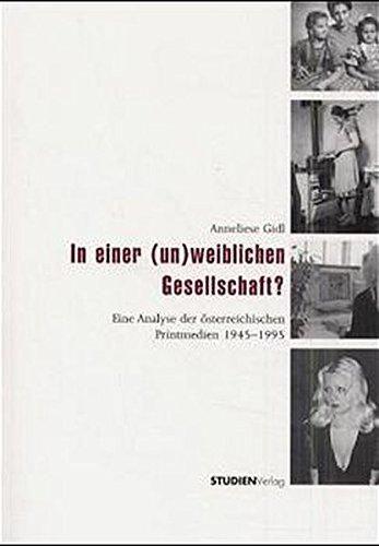 In einer (un)weiblichen Gesellschaft?: Eine Analyse der österreichischen Printmedien 1945-1995