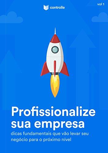 Profissionalize sua empresa: Dicas fundamentais que vão levar seu negócio para o...