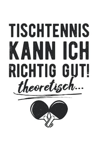 Tischtennis Kann Ich Richtig Gut Theoretisch! Pingpong: 6x9 Notizbuch