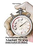 Fundamentos de Market Timing para invertir en Bolsa: Un método de trading fiable, rentable y...