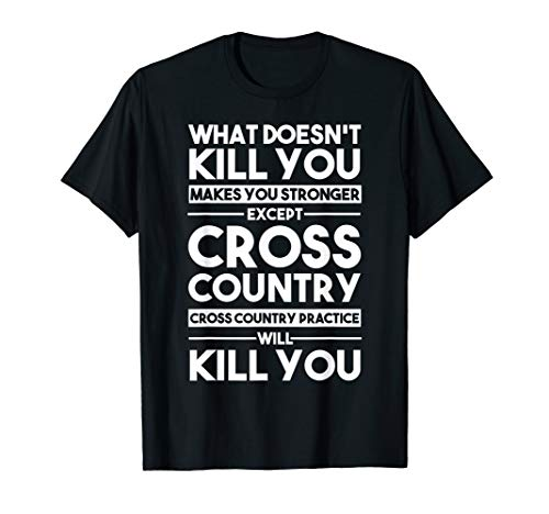 Cross Country Practice Will Kill You | Funny Runners Joke T-Shirt