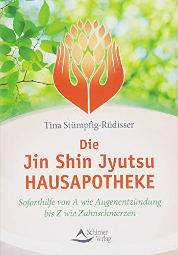 Die Jin-Shin-Jyutsu-Hausapotheke: Soforthilfe von A wie Augenentzündung bis Z wie Zahnschmerzen
