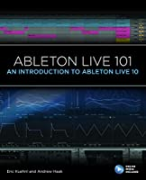 Ableton Live 101: An Introduction to Ableton Live 10 (Music Pro Guides)