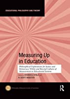 Measuring Up in Education: Philosophical Explorations for Justice and Democracy Within and Beyond Cultures of Measurement in Educational Systems (Educational Philosophy and Theory)