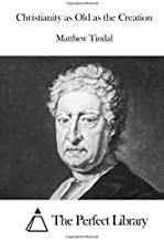 Christianity as Old as the Creation by Matthew Tindal (2016-01-01)