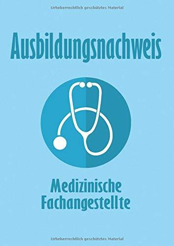 Ausbildungsnachweis Medizinische Fachangestellte: Ein Berichtsheft für 52 Wochen - DIN A4, 1 Woche je Seite