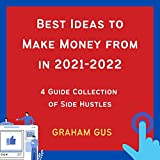 Best Ideas to Make Money from in 2021-2022: 4 Guide Collection of Side Hustles (English Edition)