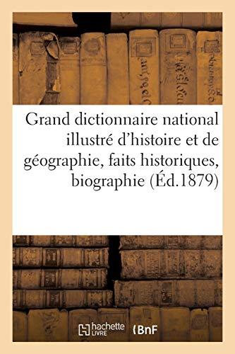 Grand Dictionnaire National Illustre d'Histoire et de Geographie : Faits Historiques, Biographie