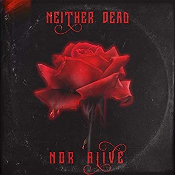 Neither Dead Nor Alive