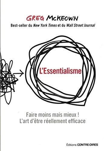L'Essentialisme: Faire moins mais mieux ! L'art d'être réellement efficace