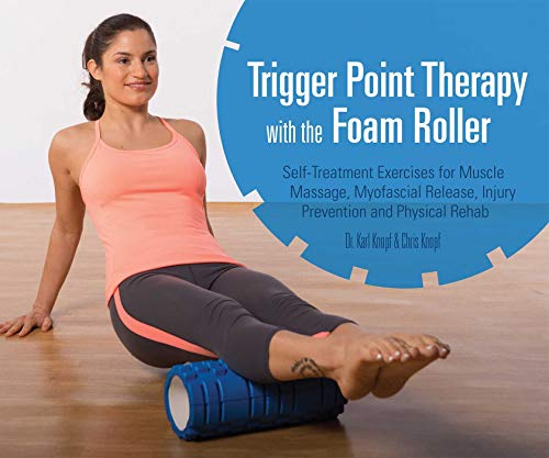 Knopf, K: Trigger Point Therapy With The Foam Roller: Exercises for Muscle Massage, Myofascial Release, Injury Prevention and Physical Rehab