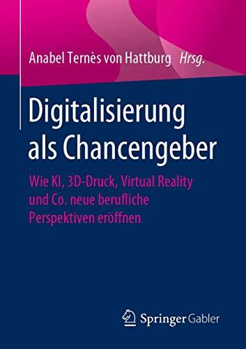 Digitalisierung als Chancengeber: Wie KI, 3D-Druck, Virtual Reality und Co. neue berufliche Perspektiven eröffnen