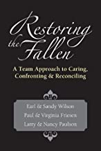 Restoring the Fallen: A Team Approach to Caring, Confronting  Reconciling