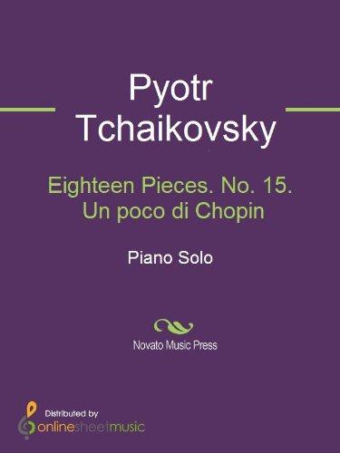 Eighteen Pieces. No. 15. Un poco di Chopin (English Edition)
