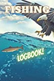 Fishing Logbook: 120 Page Fishing Enthusiasts LogBook. Designed to be an Accurate Detailed Fishing Journal Notebook! Wonderful Fishing Logbook Gift Under 10 Dollars