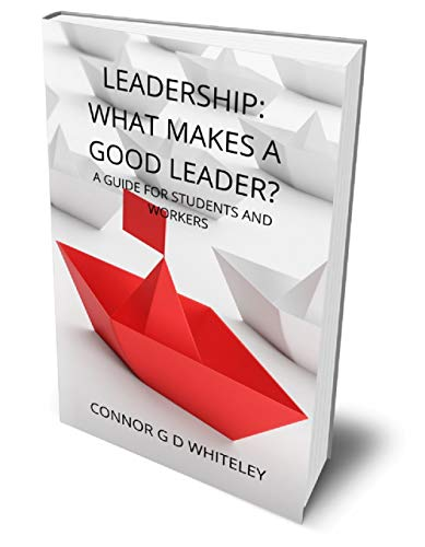 Leadership: What Makes a Good Leader?: A Guide for Students and Workers (English Edition)