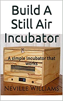 Build A Still Air Incubator: A simple incubator that works by [Neville Williams, Jennifer William]