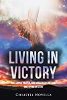 Living in Victory: One Simple Prayer, One Miraculous Rescue, One Divine Destiny