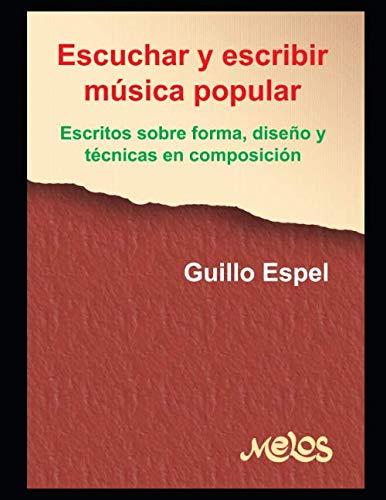 Escuchar y escribir música popular: Escritos sobre forma, diseño y técnicas en composición