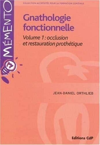 Gnathologie fonctionnelle : Volume 1, Occlusion et restauration prothétique (Mémento)