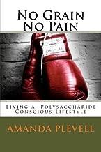 No Grain No Pain: Living a Polysaccharide Conscious Life