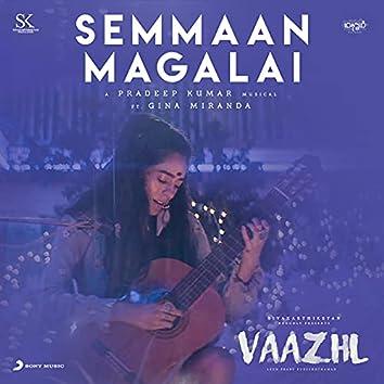 """Semmaan Magalai (From """"Vaazhl"""")"""