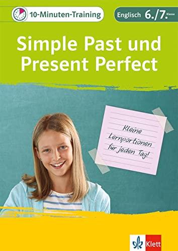 Klett 10-Minuten-Training Englisch Grammatik Simple Past und Present Perfect 6./7. Klasse: Kleine Lernportionen für jeden Tag: Englisch 6./7. Klasse
