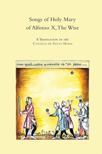 Songs of Holy Mary of Alfonso X, the Wise: A Translation of the Cantigas De Santa Maria (Medieval & Renaissance Texts & Studies)