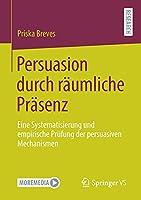Persuasion durch raeumliche Praesenz: Eine Systematisierung und empirische Pruefung der persuasiven Mechanismen