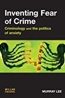 Inventing Fear of Crime: Criminology and the Politics of Anxiety by Murray Lee(2007-01-03)