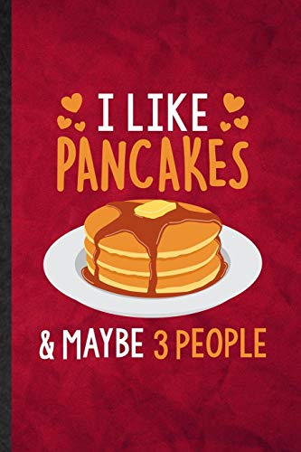I Like Pancakes Maybe 3 People: Funny Blank Lined Hotcake Cook Baker Chef Notebook/ Journal, Graduation Appreciation Gratitude Thank You Souvenir Gag Gift, Superb Graphic 110 Pages