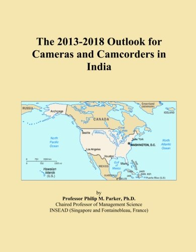 The 2013-2018 Outlook for Cameras and Camcorders in India