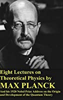 Eight Lectures on Theoretical Physics by Max Planck and his 1920 Nobel Prize Address