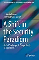 A Shift in the Security Paradigm: Global Challenges: Is Europe Ready to Meet Them? (Advanced Sciences and Technologies for Security Applications)