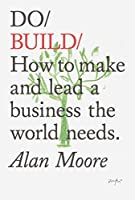 Do Build: How to make and lead a business the world needs.