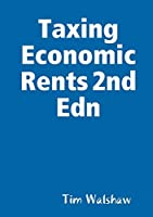 Taxing Economic Rents 2nd Edn