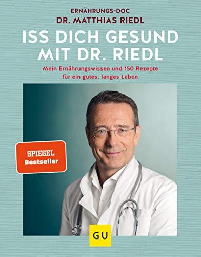 Iss dich gesund mit Dr. Riedl: Mein Ernährungswissen und 150 Rezepte für ein gutes, langes Leben (Körper, Geist & Seele)